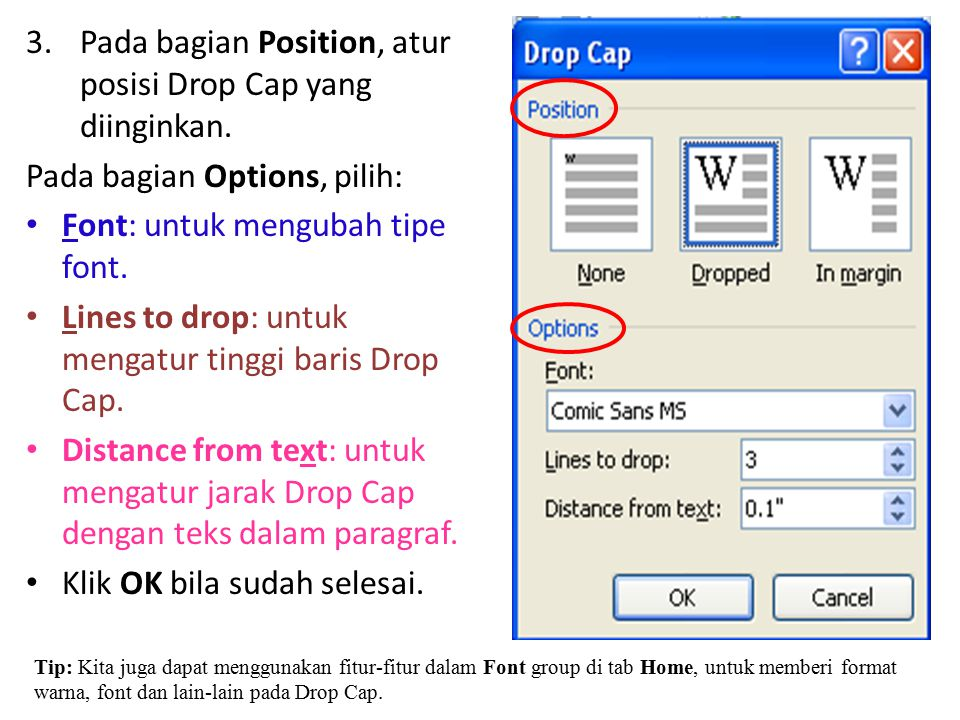 3.Pada bagian Position, atur posisi Drop Cap yang diinginkan. Pada bagian Options, pilih: Font: untuk mengubah tipe font. Lines to drop: untuk mengatu