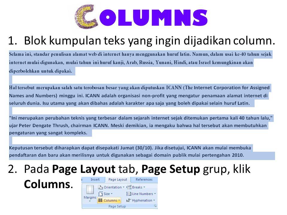 OLUMNS 1.Blok kumpulan teks yang ingin dijadikan column. 2.Pada Page Layout tab, Page Setup grup, klik Columns.