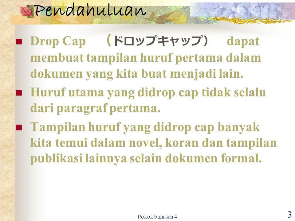 Pokok bahasan 4 3 Pendahuluan Drop Cap ( ドロップキャップ) dapat membuat tampilan huruf pertama dalam dokumen yang kita buat menjadi lain.