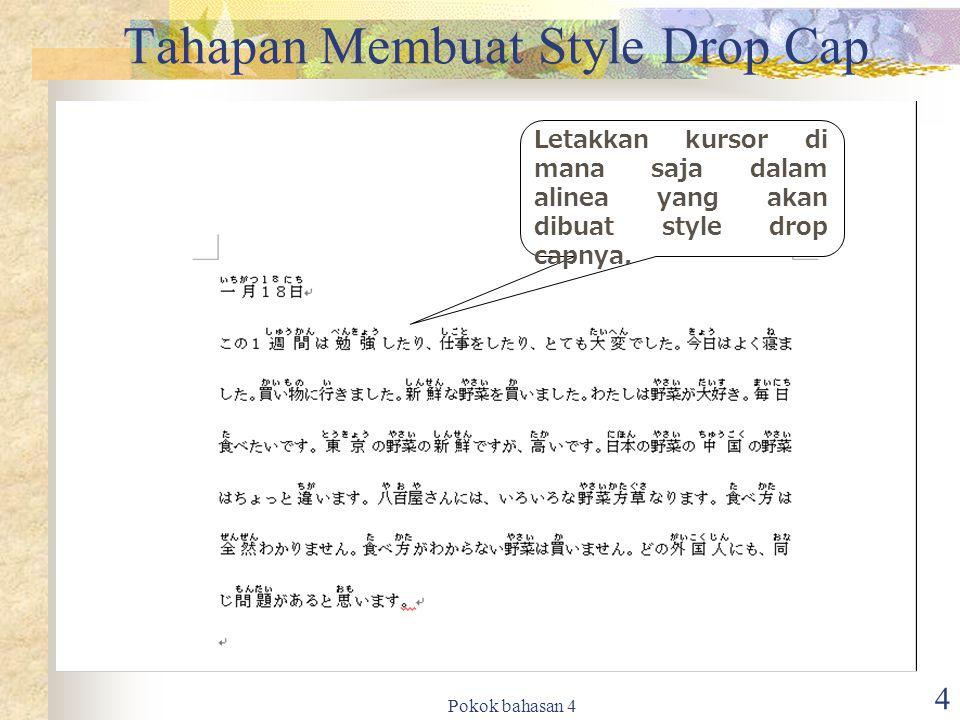 Pokok bahasan 4 4 Tahapan Membuat Style Drop Cap Letakkan kursor di mana saja dalam alinea yang akan dibuat style drop capnya.