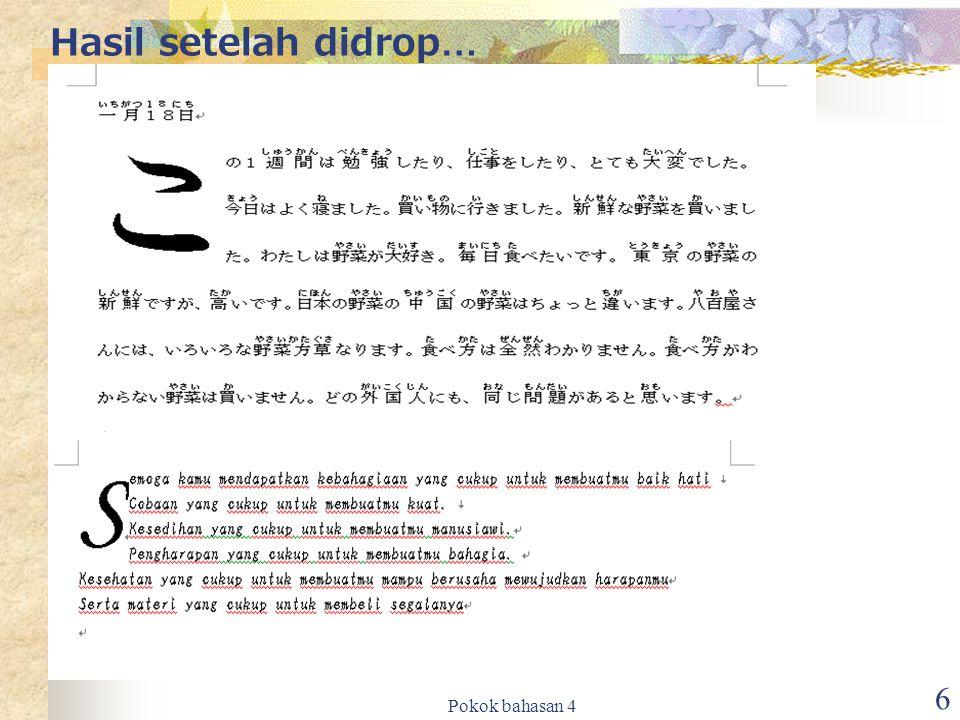 Pokok bahasan 4 7 Kolom ( 段組 ) Klik icon 君式 (O), pilih 段組 (C), pilih salah satu pilihan( berapa kolom) 段, lalu tentukan (jarak antar baris), lalu tekan ok.