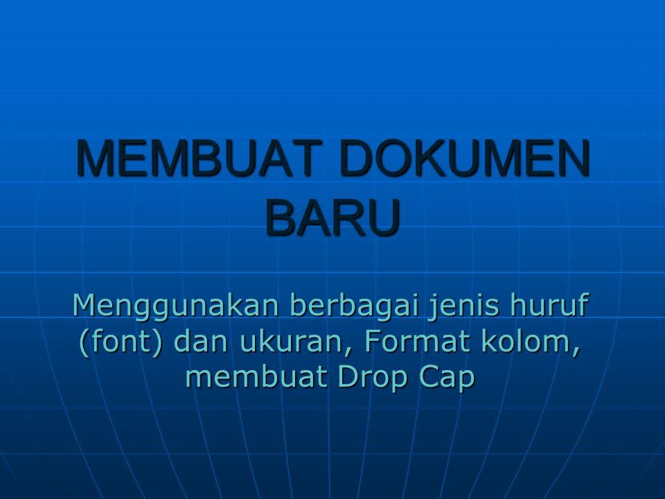 MEMBUAT DOKUMEN BARU Menggunakan berbagai jenis huruf (font) dan ukuran, Format kolom, membuat Drop Cap