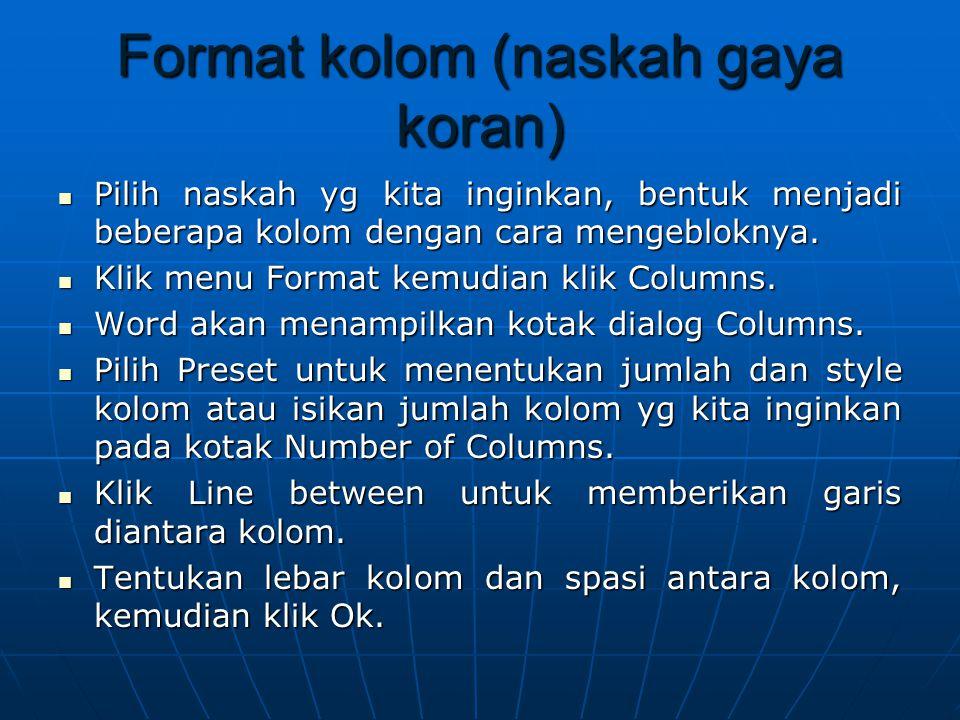Format kolom (naskah gaya koran) Pilih naskah yg kita inginkan, bentuk menjadi beberapa kolom dengan cara mengebloknya.