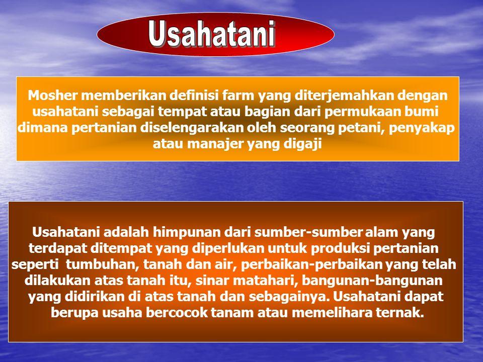 Mosher memberikan definisi farm yang diterjemahkan dengan usahatani sebagai tempat atau bagian dari permukaan bumi dimana pertanian diselengarakan ole