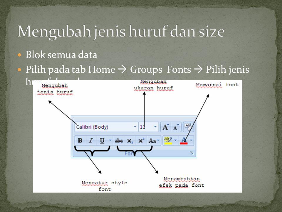 Blok semua data Pilih pada tab Home  Groups Fonts  Pilih jenis huruf dan ukuran.