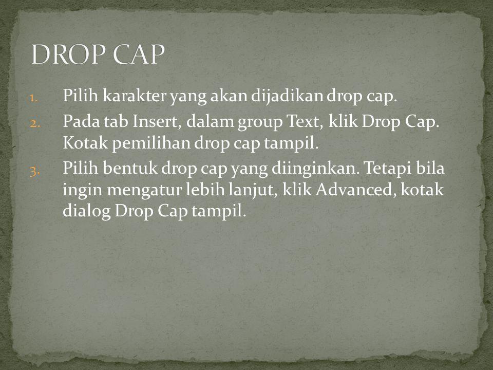 1.Pilih karakter yang akan dijadikan drop cap. 2.
