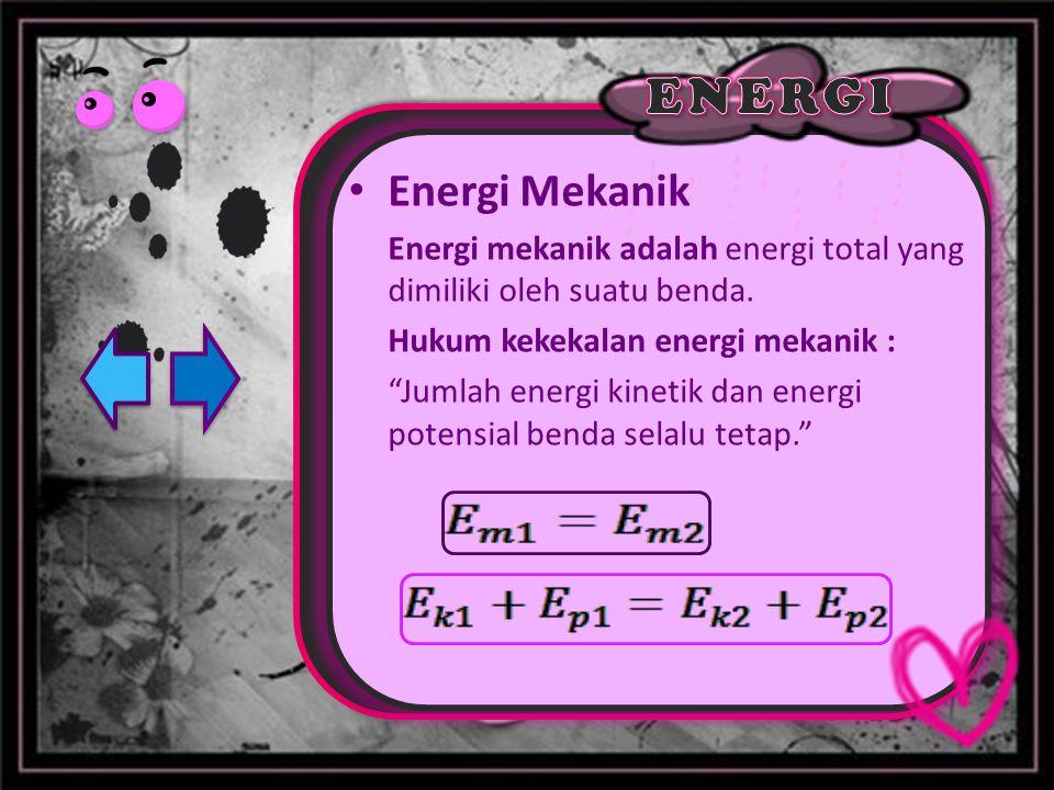 """Energi Mekanik Energi mekanik adalah energi total yang dimiliki oleh suatu benda. Hukum kekekalan energi mekanik : """"Jumlah energi kinetik dan energi p"""
