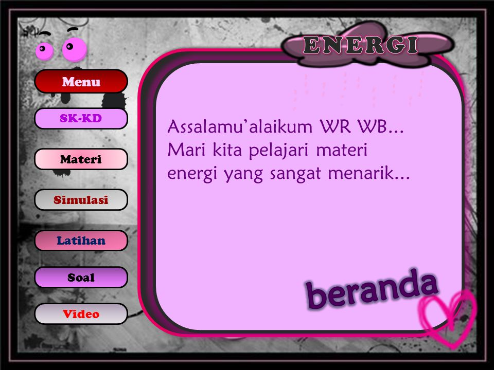 Menu SK-KD Materi Simulasi Latihan Soal Video Assalamu'alaikum WR WB... Mari kita pelajari materi energi yang sangat menarik...