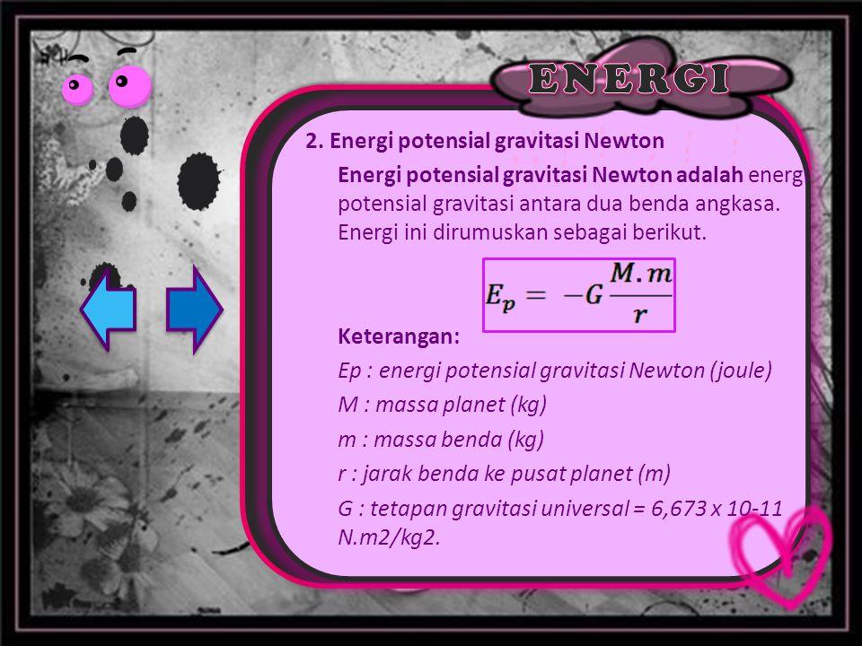 2. Energi potensial gravitasi Newton Energi potensial gravitasi Newton adalah energi potensial gravitasi antara dua benda angkasa. Energi ini dirumusk