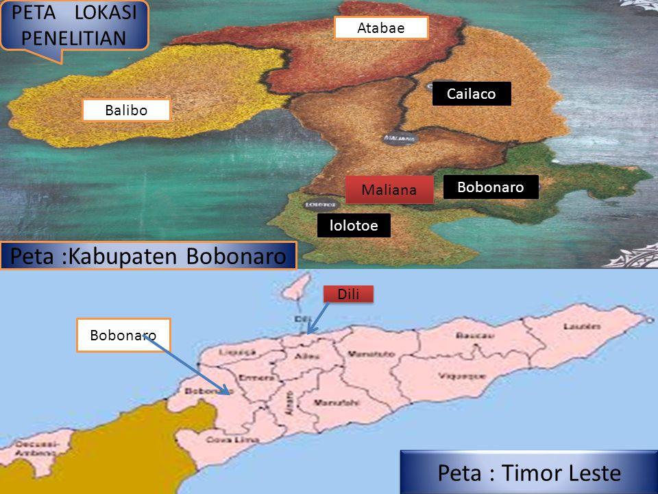 Peta :Kabupaten Bobonaro Peta : Timor Leste Balibo Atabae Maliana Bobonaro Dili Cailaco Bobonaro lolotoe PETA LOKASI PENELITIAN
