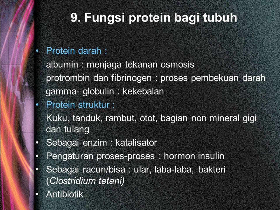 9. Fungsi protein bagi tubuh Protein darah : albumin : menjaga tekanan osmosis protrombin dan fibrinogen : proses pembekuan darah gamma- globulin : ke
