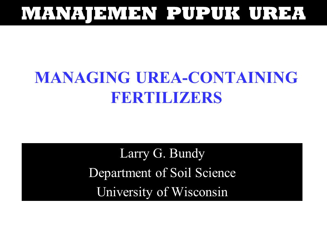 MANAGING UREA-CONTAINING FERTILIZERS Larry G.