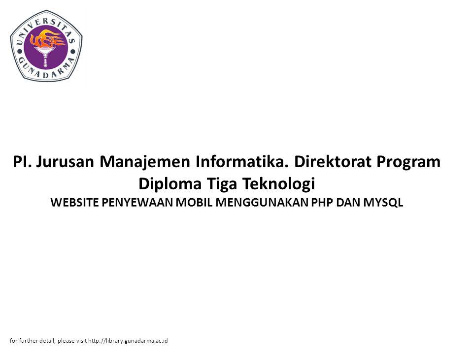 PI. Jurusan Manajemen Informatika. Direktorat Program Diploma Tiga Teknologi WEBSITE PENYEWAAN MOBIL MENGGUNAKAN PHP DAN MYSQL for further detail, ple
