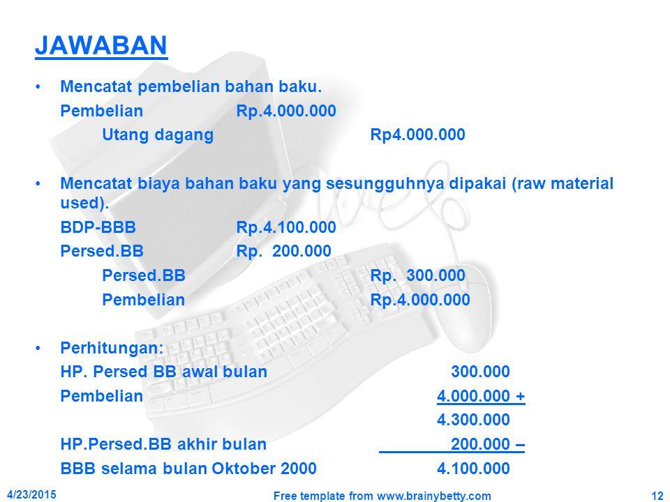 JAWABAN Mencatat pembelian bahan baku. PembelianRp.4.000.000 Utang dagangRp4.000.000 Mencatat biaya bahan baku yang sesungguhnya dipakai (raw material