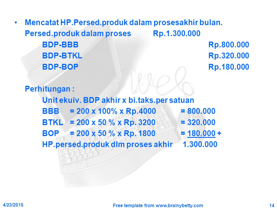 Mencatat HP.Persed.produk dalam prosesakhir bulan. Persed.produk dalam proses Rp.1.300.000 BDP-BBBRp.800.000 BDP-BTKLRp.320.000 BDP-BOPRp.180.000 Perh
