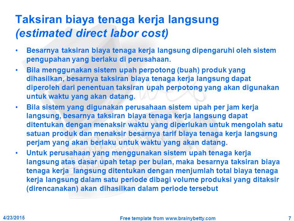 Taksiran biaya tenaga kerja langsung (estimated direct labor cost) Besarnya taksiran biaya tenaga kerja langsung dipengaruhi oleh sistem pengupahan ya
