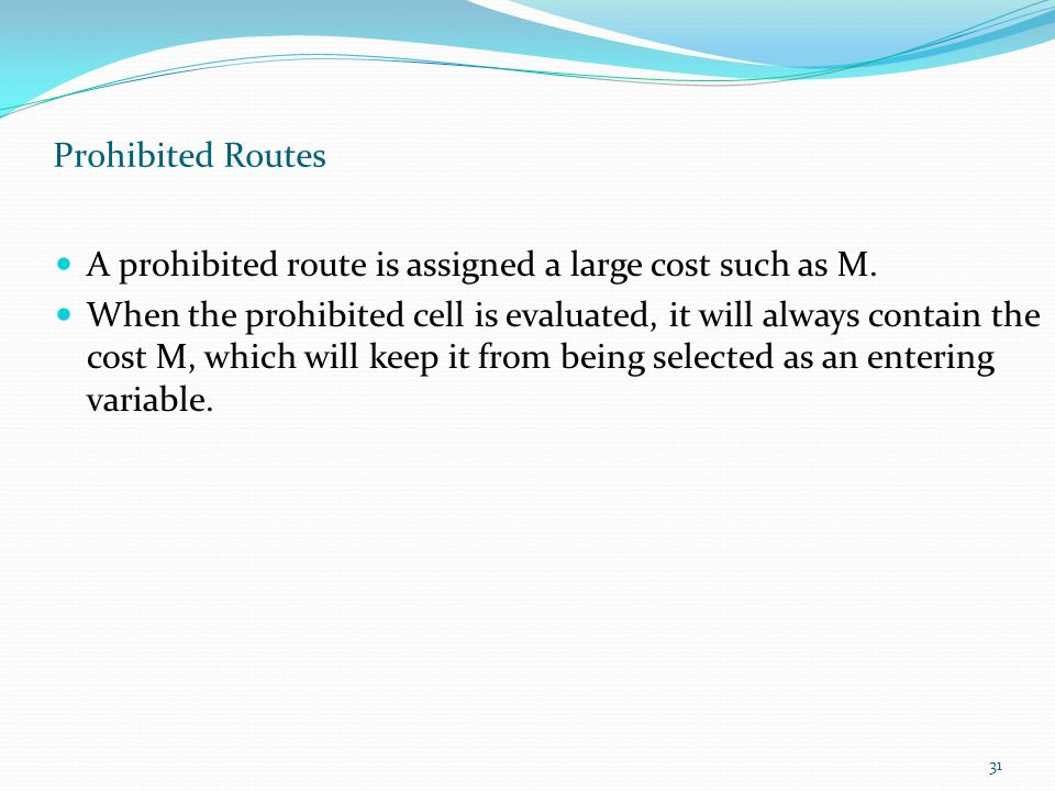 31 Prohibited Routes A prohibited route is assigned a large cost such as M.