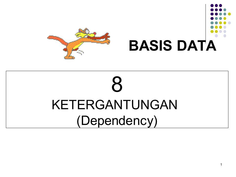 Ketergantungan (Dependency) a) Ketergantungan fungsi b) ketergantungan fungsi sepenuhnya c) Ketergantungan total d) Ketergantungan transitif 2