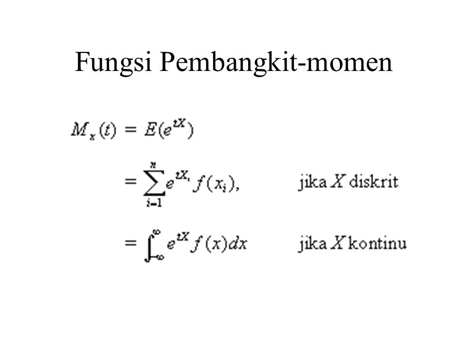 Misalkan X suatu peubah acak dengan fungsi pembangkit momen M x (t), maka:
