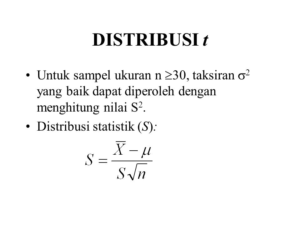 DISTRIBUSI t Untuk sampel ukuran n  30, taksiran  2 yang baik dapat diperoleh dengan menghitung nilai S 2. Distribusi statistik (S):
