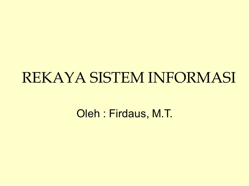 REKAYA SISTEM INFORMASI Oleh : Firdaus, M.T.