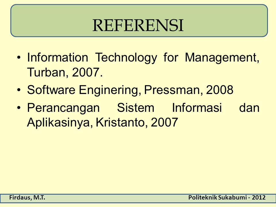 Firdaus, M.T.Politeknik Sukabumi - 2012 REFERENSI Information Technology for Management, Turban, 2007. Software Enginering, Pressman, 2008 Perancangan
