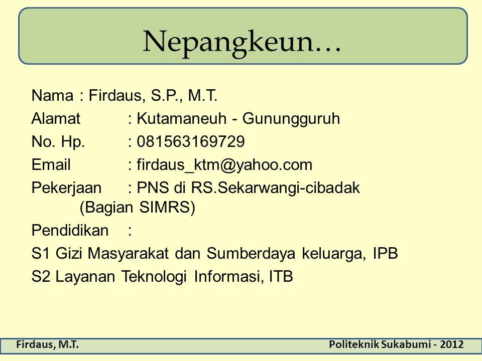 Firdaus, M.T.Politeknik Sukabumi - 2012 Nepangkeun… Nama: Firdaus, S.P., M.T. Alamat: Kutamaneuh - Gunungguruh No. Hp.: 081563169729 Email: firdaus_kt