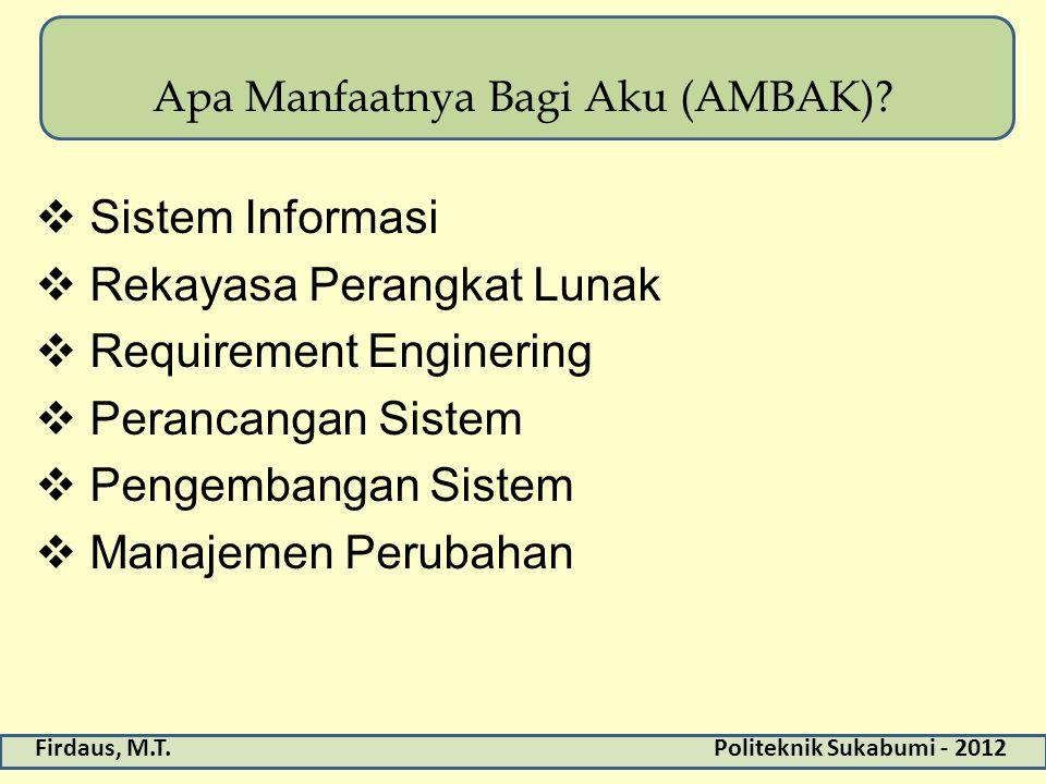 Firdaus, M.T.Politeknik Sukabumi - 2012 Apa Manfaatnya Bagi Aku (AMBAK)?  Sistem Informasi  Rekayasa Perangkat Lunak  Requirement Enginering  Pera