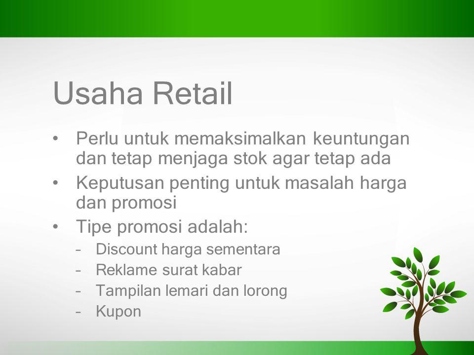 Usaha Retail Perlu untuk memaksimalkan keuntungan dan tetap menjaga stok agar tetap ada Keputusan penting untuk masalah harga dan promosi Tipe promosi