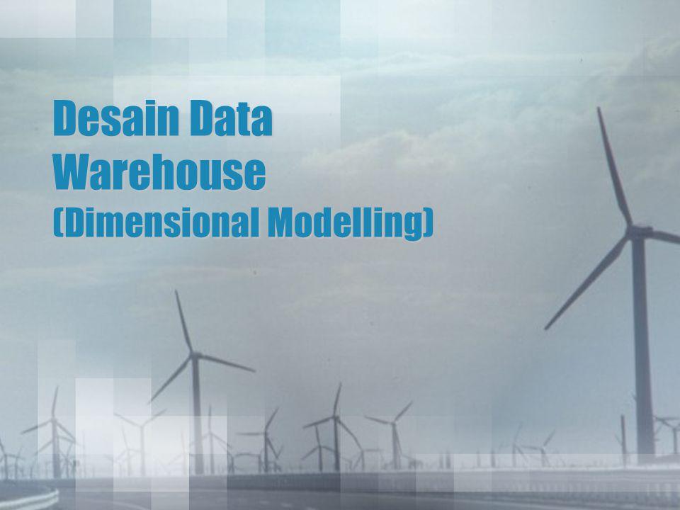 Mendisain Sebuah Data Warehouse Mendisain database untuk data warehouse adalah problem utama dalam mendisain data warehouse Ada dua pendekatan utama dalam perancangan data warehouse –Pemodelan dan normalisasi entity relationship (ER) –Pemodelan berdimensi