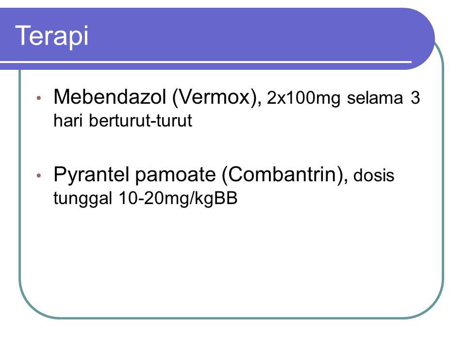 Terapi Mebendazol (Vermox), 2x100mg selama 3 hari berturut-turut Pyrantel pamoate (Combantrin), dosis tunggal 10-20mg/kgBB