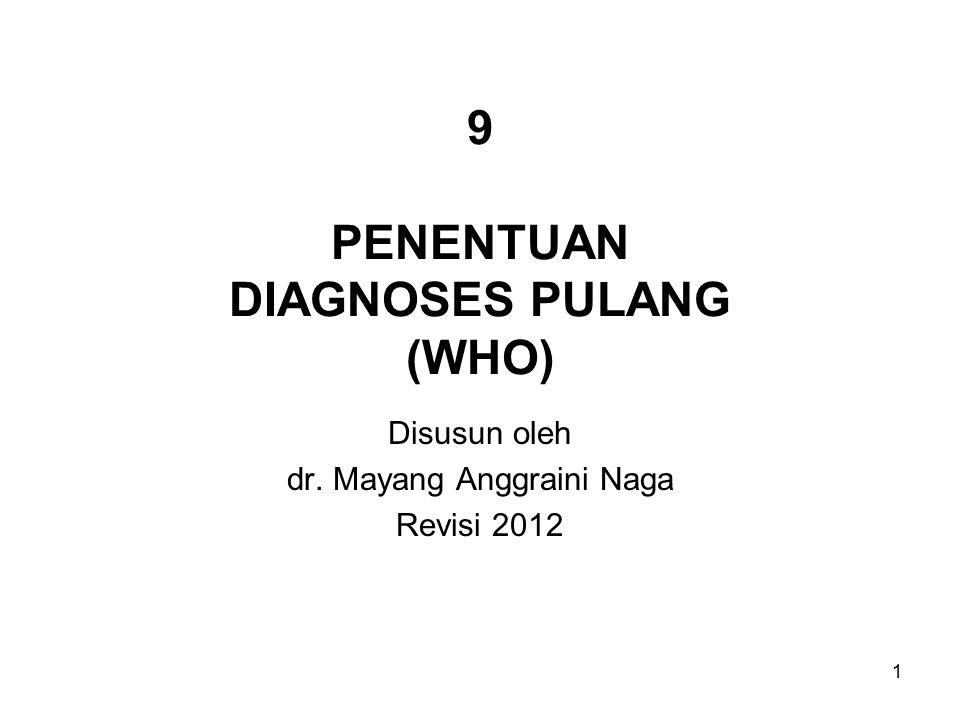 1 9 PENENTUAN DIAGNOSES PULANG (WHO) Disusun oleh dr. Mayang Anggraini Naga Revisi 2012