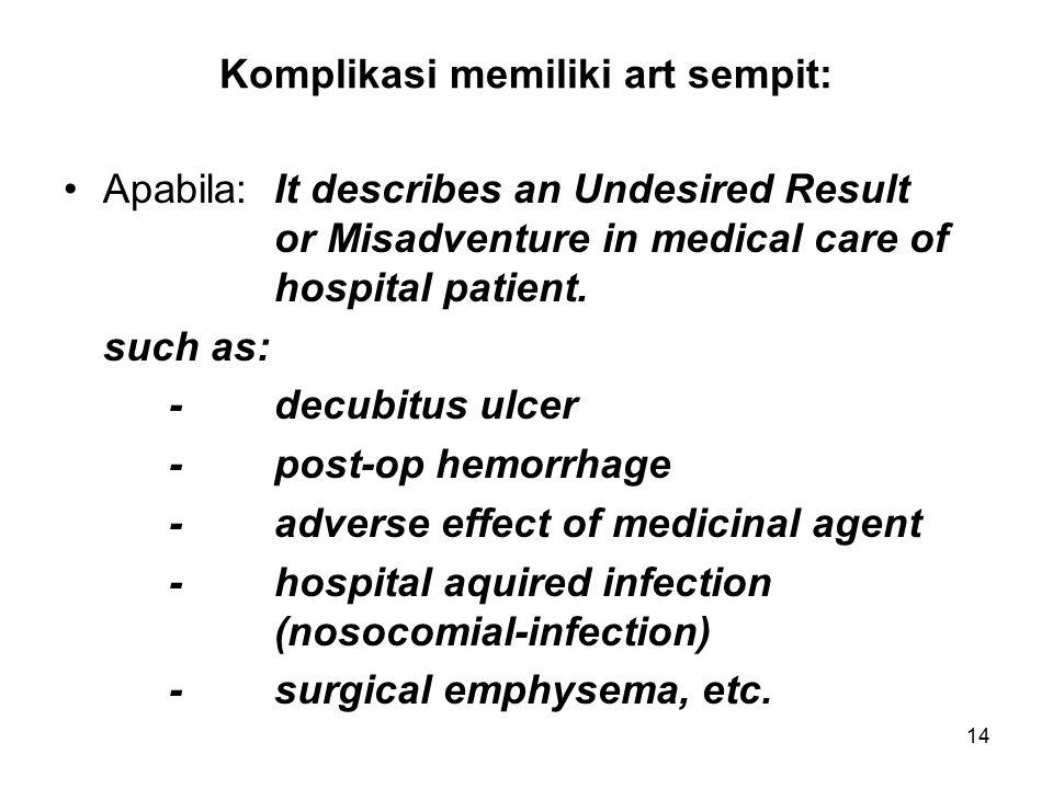 14 Komplikasi memiliki art sempit: Apabila: It describes an Undesired Result or Misadventure in medical care of hospital patient.