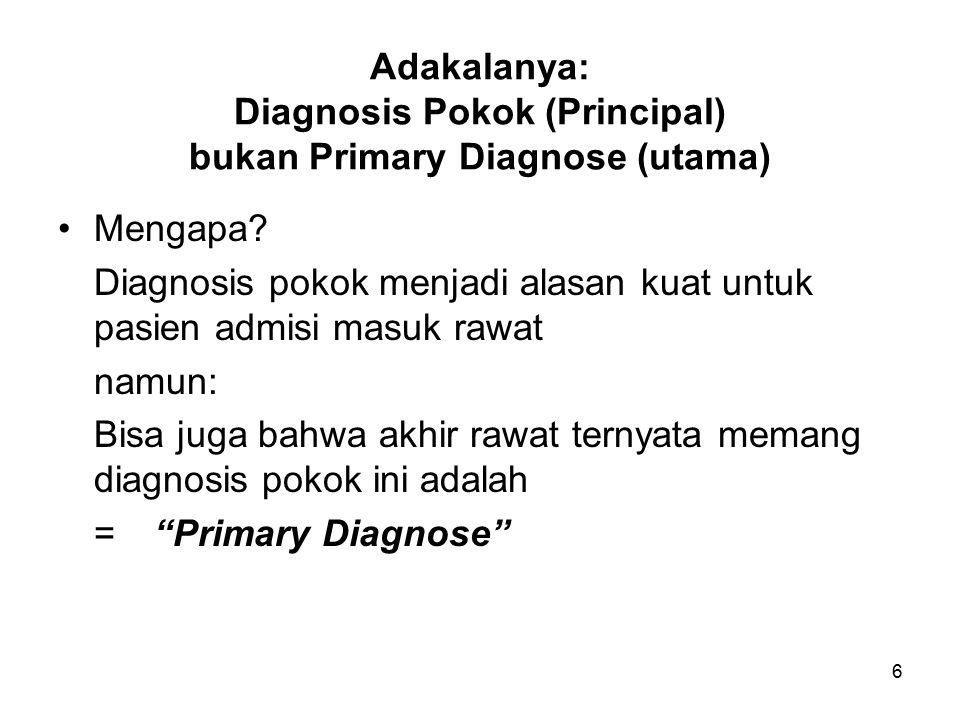 6 Adakalanya: Diagnosis Pokok (Principal) bukan Primary Diagnose (utama) Mengapa.