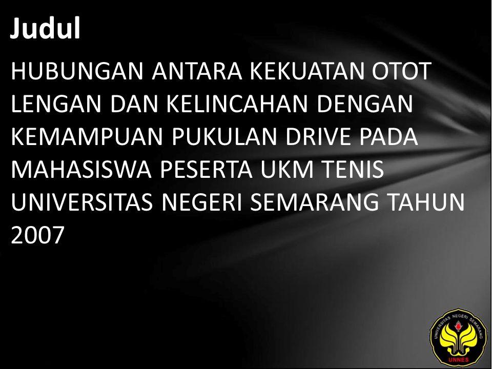 Judul HUBUNGAN ANTARA KEKUATAN OTOT LENGAN DAN KELINCAHAN DENGAN KEMAMPUAN PUKULAN DRIVE PADA MAHASISWA PESERTA UKM TENIS UNIVERSITAS NEGERI SEMARANG TAHUN 2007