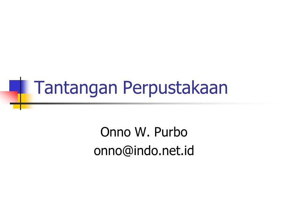 Tantangan Perpustakaan Onno W. Purbo onno@indo.net.id
