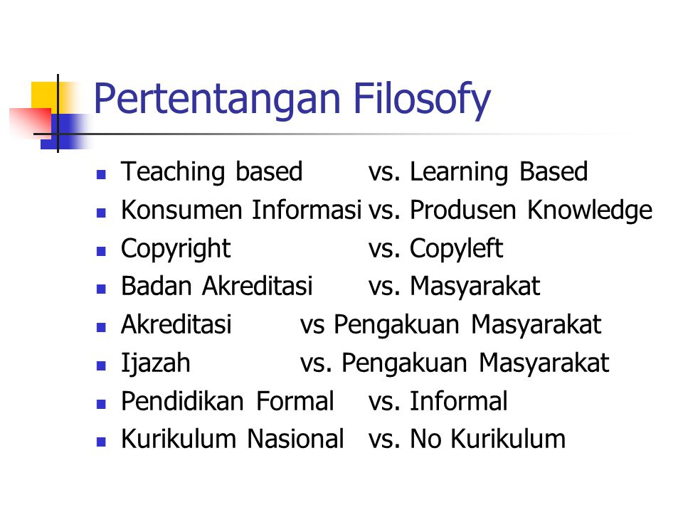 Pertentangan Filosofy Teaching based vs. Learning Based Konsumen Informasivs. Produsen Knowledge Copyrightvs. Copyleft Badan Akreditasivs. Masyarakat