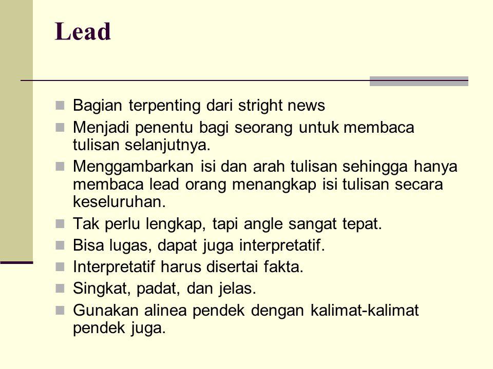 Lead Bagian terpenting dari stright news Menjadi penentu bagi seorang untuk membaca tulisan selanjutnya. Menggambarkan isi dan arah tulisan sehingga h
