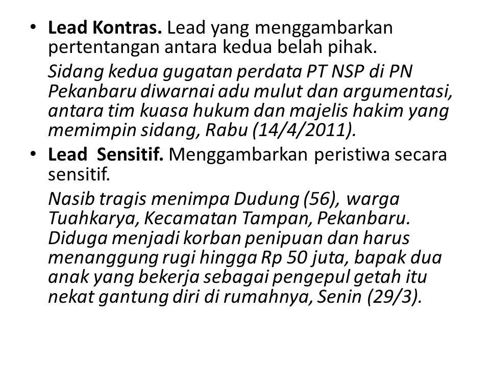 Lead Kontras. Lead yang menggambarkan pertentangan antara kedua belah pihak. Sidang kedua gugatan perdata PT NSP di PN Pekanbaru diwarnai adu mulut da