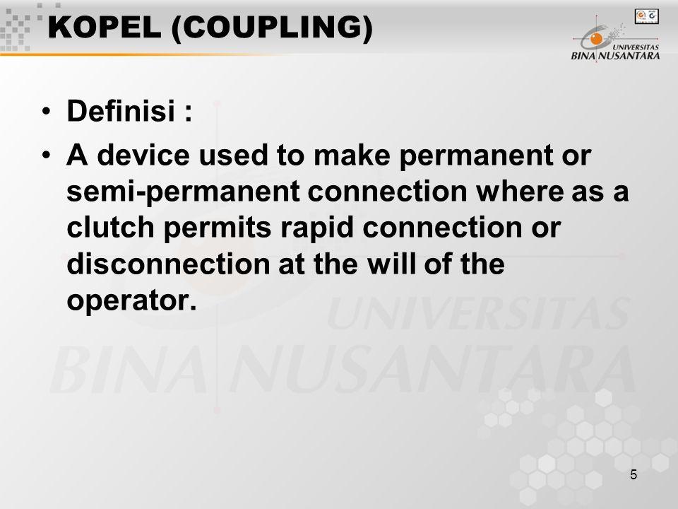 6 KOPEL (COUPLING) Fungsi : Kopel biasanya digunakan untuk menyambung dua buah atau lebih poros.