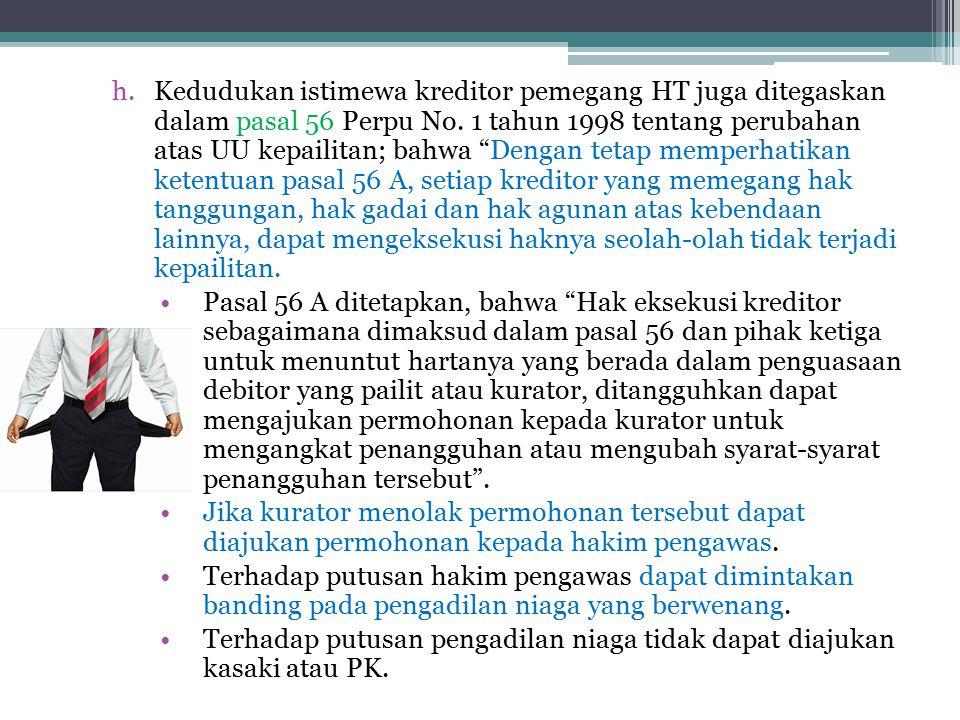 """h.Kedudukan istimewa kreditor pemegang HT juga ditegaskan dalam pasal 56 Perpu No. 1 tahun 1998 tentang perubahan atas UU kepailitan; bahwa """"Dengan te"""