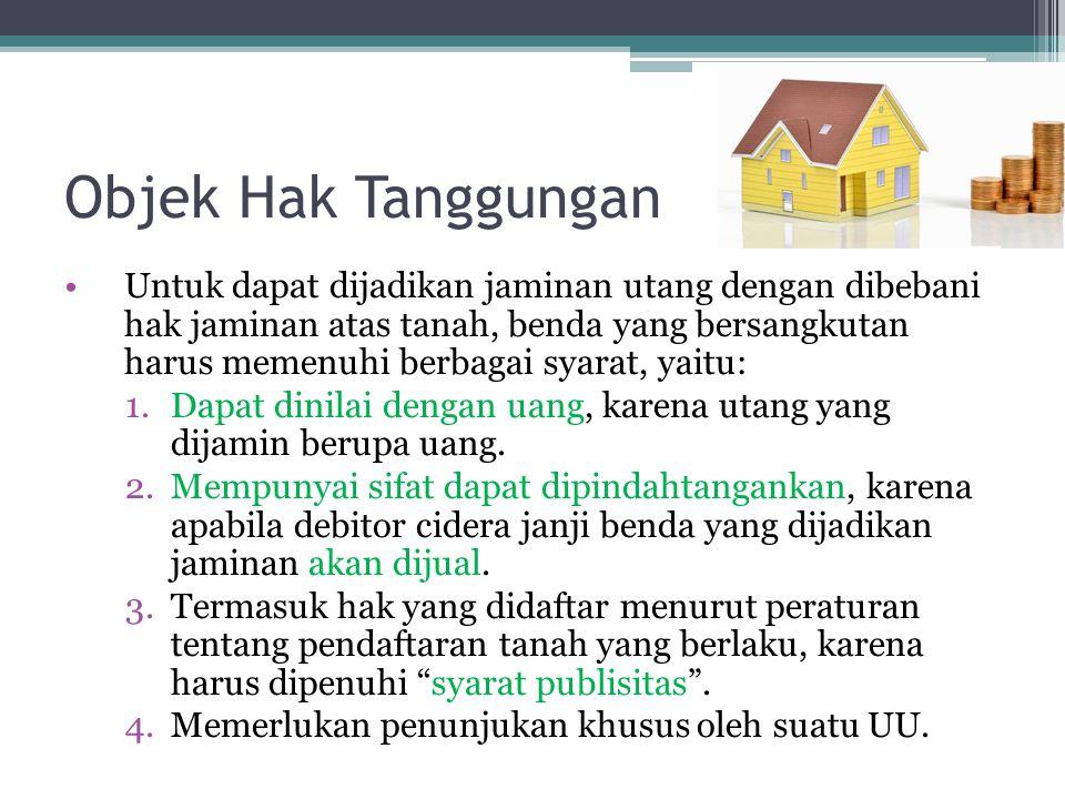 Objek Hak Tanggungan Untuk dapat dijadikan jaminan utang dengan dibebani hak jaminan atas tanah, benda yang bersangkutan harus memenuhi berbagai syara