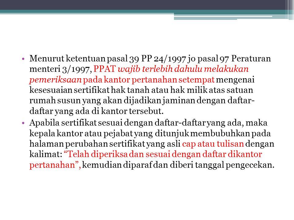 Menurut ketentuan pasal 39 PP 24/1997 jo pasal 97 Peraturan menteri 3/1997, PPAT wajib terlebih dahulu melakukan pemeriksaan pada kantor pertanahan se