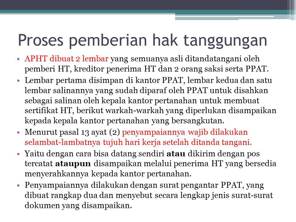 Proses pemberian hak tanggungan APHT dibuat 2 lembar yang semuanya asli ditandatangani oleh pemberi HT, kreditor penerima HT dan 2 orang saksi serta P