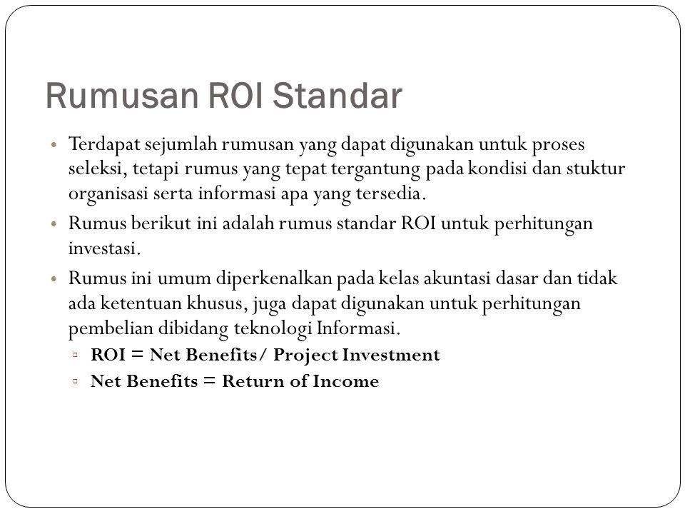 Rumusan ROI Standar Terdapat sejumlah rumusan yang dapat digunakan untuk proses seleksi, tetapi rumus yang tepat tergantung pada kondisi dan stuktur organisasi serta informasi apa yang tersedia.