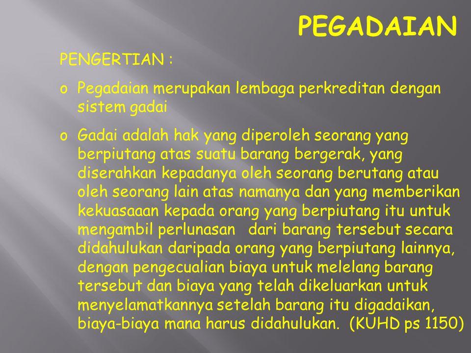 PERUM PEGADAIAN : Satu-satunya lembaga formal pegadaian di Indonesia, dengan motto Mengatasi masalah tanpa masalah TUJUAN PERUM PEGADAIAN : a.