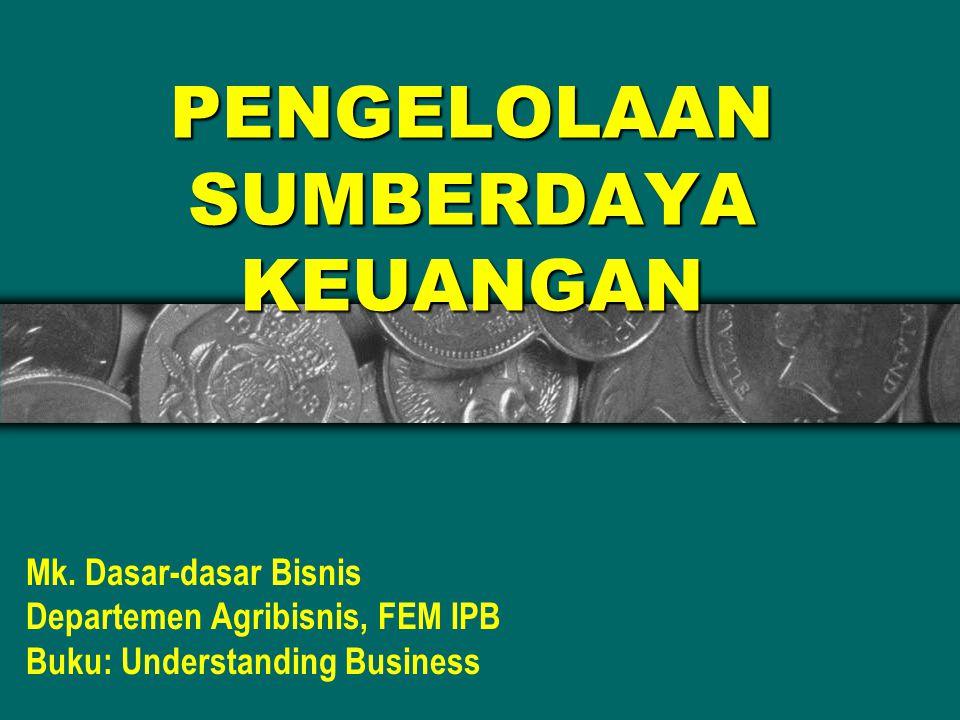 PENGELOLAAN SUMBERDAYA KEUANGAN Mk. Dasar-dasar Bisnis Departemen Agribisnis, FEM IPB Buku: Understanding Business