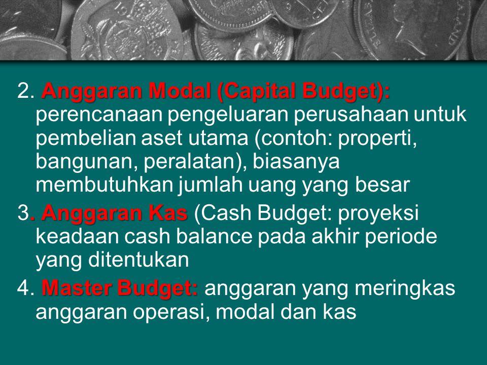 Anggaran Modal (Capital Budget): 2. Anggaran Modal (Capital Budget): perencanaan pengeluaran perusahaan untuk pembelian aset utama (contoh: properti,