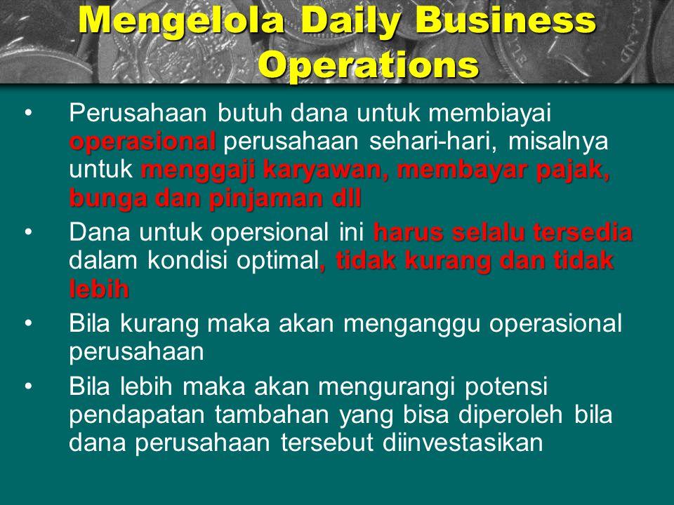 Mengelola Daily Business Operations operasional menggaji karyawan, membayar pajak, bunga dan pinjaman dllPerusahaan butuh dana untuk membiayai operasi