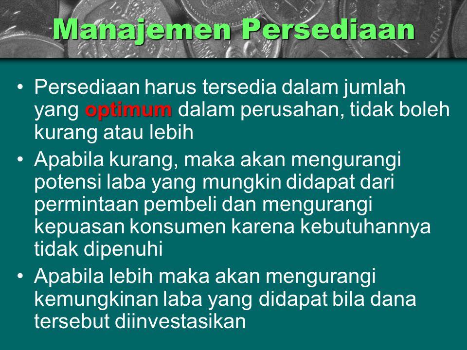 Manajemen Persediaan optimumPersediaan harus tersedia dalam jumlah yang optimum dalam perusahan, tidak boleh kurang atau lebih Apabila kurang, maka ak